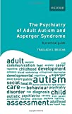 The Psychiatry of Adult Autism and Asperger Syndrome : a practical guide